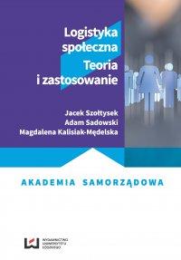 Logistyka społeczna. Teoria i zastosowanie - Jacek Szołtysek
