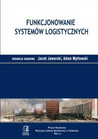 Funkcjonowanie systemów logistycznych. Tom 2 - Jacek Jaworski