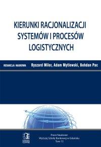 Kierunki racjonalizacji systemów i procesów logistycznych. Tom 15 - Ryszard Miler