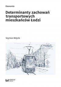 Determinanty zachowań transportowych mieszkańców Łodzi - Szymon Wójcik