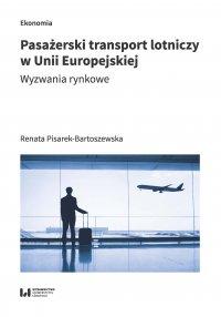 Pasażerski transport lotniczy w Unii Europejskiej. Wyzwania rynkowe - Renata Pisarek-Bartoszewska