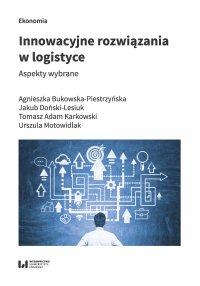 Innowacyjne rozwiązania w logistyce. Aspekty wybrane - Agnieszka Bukowska-Piestrzyńska