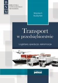 Transport w przedsiębiorstwie. Logistyka, spedycja, reklamacje - Wojciech Budzyński
