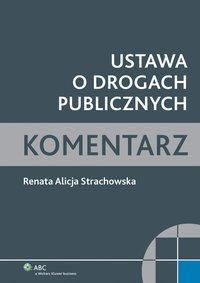 Ustawa o drogach publicznych. Komentarz - Renata Alicja Strachowska