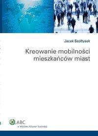 Kreowanie mobilności mieszkańców miast - Jacek Szołtysek