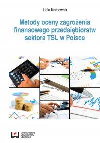 Metody oceny zagrożenia finansowego przedsiębiorstw sektora TSL w Polsce - Lidia Karbownik