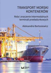 Transport morski kontenerów. Rola i znaczenie intermodalnych terminali przeładunkowych - Aleksandra Bartosiewicz