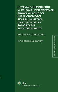 Ustawa o ujawnieniu w księgach wieczystych prawa własności nieruchomości Skarbu Państwa oraz jednostek samorządu terytorialnego - Ewa Bończak-Kucharczyk