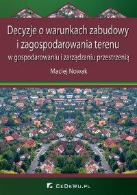 Decyzje o warunkach zabudowy i zagospodarowania terenu w gospodarowaniu i zarządzaniu przestrzenią - Maciej Nowak