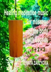 Uzdrawiająca muzyka medytacyjna do masażu ciała dźwiękami, do Jogi, Zen, Reiki, Ayurvedy oraz do nauki i zasypiania. Część 1, 2 i 3 - Opracowanie zbiorowe , Renata Zarzycka-Bienias